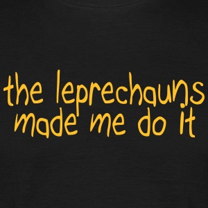 the leprechauns made me do it T-Shirts - Men's T-Shirt