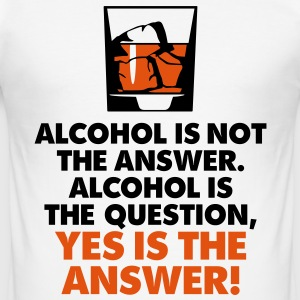 Alcohol is not the answer. Yes is the answer! T-Shirts - Men's Slim Fit T-Shirt