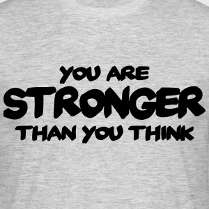 You are stronger than you think T-Shirts - Männer T-Shirt