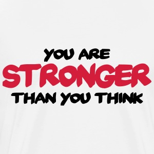 You are stronger than you think T-shirts - Mannen Premium T-shirt