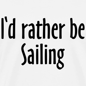 I'd rather be Sailing (FR) Tee shirts - T-shirt Premium Homme