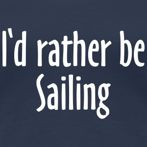 I'd rather be Sailing - Sail Design for Sailors DK T-shirts - Dame premium T-shirt