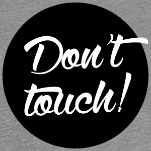 Don't touch! T-Shirts - Women's Premium T-Shirt