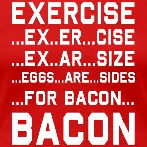 Exercise For Bacon T-Shirts - Women's Premium T-Shirt