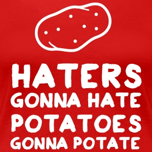 Haters Gonna Hate Potatoes Gonna Potate T-Shirts - Women's Premium T-Shirt