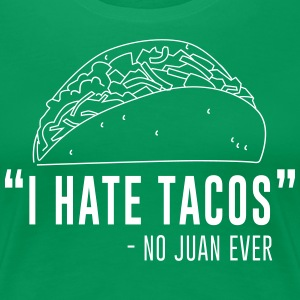 I Hate Tacos Said No Juan Ever T-Shirts - Women's Premium T-Shirt