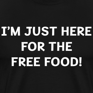 I'm Just Here For the Free Food! T-Shirts - Men's Premium T-Shirt