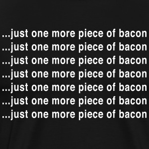 Just One More Piece of Bacon T-Shirts - Men's Premium T-Shirt