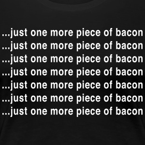 Just One More Piece of Bacon T-Shirts - Women's Premium T-Shirt