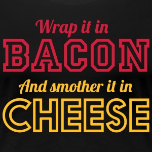 Wrap It In Bacon and Smother It In Cheese T-Shirts - Women's Premium T-Shirt