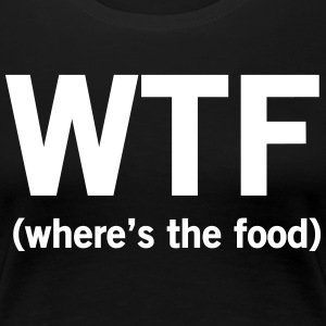 WTF Where's the Food T-Shirts - Women's Premium T-Shirt