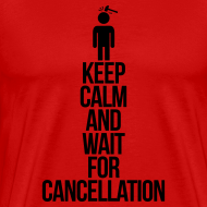 Keep calm and wait for cancellation T-Shirts