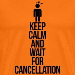Keep calm and wait for cancellation Koszulki - Koszulka męska Premium