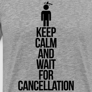 Keep calm and wait for cancellation T-shirts - Premium-T-shirt herr