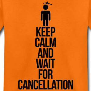 Keep calm and wait for cancellation Camisetas - Camiseta premium adolescente