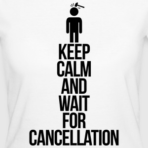 Keep calm and wait for cancellation Camisetas - Camiseta ecológica mujer