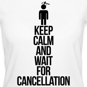 Keep calm and wait for cancellation Tee shirts - T-shirt Bio Femme
