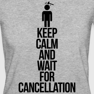 Keep calm and wait for cancellation T-shirts - Vrouwen Bio-T-shirt