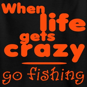 When-life-gets-crazy - go T-Shirts - Kinder T-Shirt