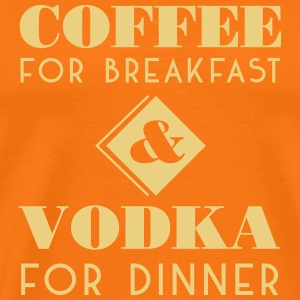 Coffee for breakfast - Vodka for Dinner!  - Männer Premium T-Shirt