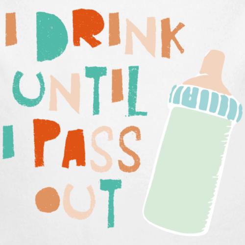 I drink until I