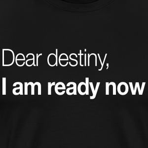 Dear Destiny, I Am Ready Now T-Shirts - Men's Premium T-Shirt