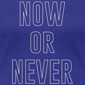 Now or Never T-Shirts - Women's Premium T-Shirt