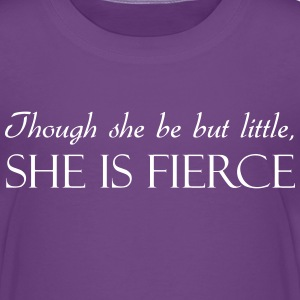 Though She Be But Little She Is Fierce Shirts - Kids' Premium T-Shirt