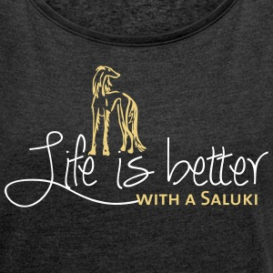 Life is better - Saluki T-Shirts - Women's T-shirt with rolled up sleeves