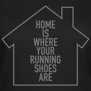 Home Is Where Your Running Shoes Are T-Shirts - Frauen T-Shirt