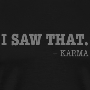 I Saw That - Karma T-Shirts - Männer Premium T-Shirt