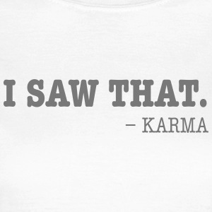 I Saw That - Karma Camisetas - Camiseta mujer