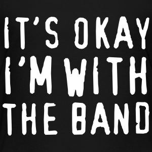It's Okay I'm With the Band  Shirts - Kids' Premium T-Shirt