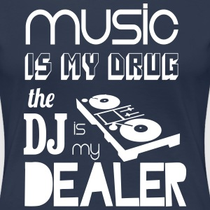 Music Is My Drug The DJ Is My Dealer T-Shirts - Women's Premium T-Shirt