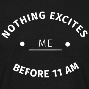 Nothing excites me before 11 am T-Shirts - Men's T-Shirt
