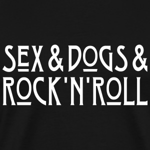 Sex and Dogs and Rock'n'Roll T-Shirts - Männer Premium T-Shirt