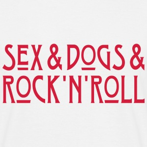 Sex and Dogs and Rock'n'Roll T-Shirts - Männer T-Shirt
