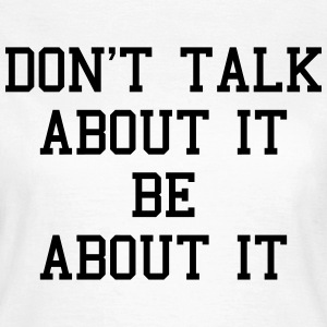 Be About It  T-Shirts - Frauen T-Shirt