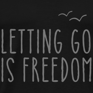 Letting Go Is Freedom T-Shirts - Männer Premium T-Shirt