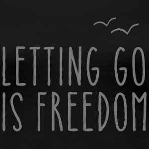 Letting Go Is Freedom T-Shirts - Women's Premium T-Shirt