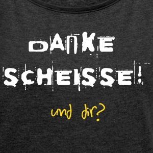 DANKE SCHEISSE! T-Shirts - Women's T-shirt with rolled up sleeves