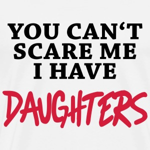 You can't scare me - I have daughters T-shirts - Mannen Premium T-shirt