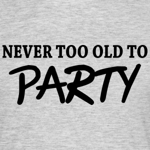 Never too old to party Tee shirts - T-shirt Homme