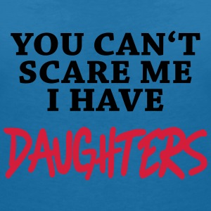 You can't scare me - I have daughters T-Shirts - Women's V-Neck T-Shirt