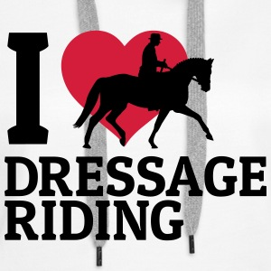 I love dressage riding j'adore le cheval de dressage Sweat-shirts - Sweat-shirt à capuche Premium pour femmes