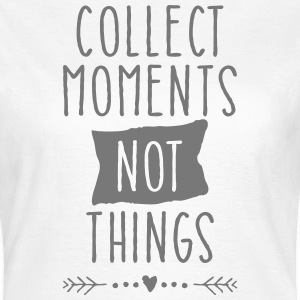 Collect Moments Not Things T-Shirts - Frauen T-Shirt