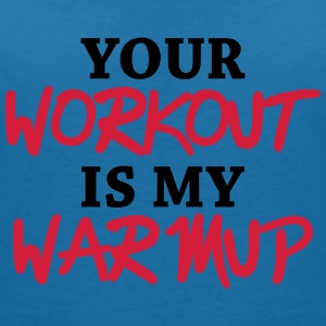 Your workout is my warmup T-Shirts - Frauen T-Shirt mit V-Ausschnitt