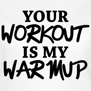 Your workout is my warmup T-shirts - T-shirt dam