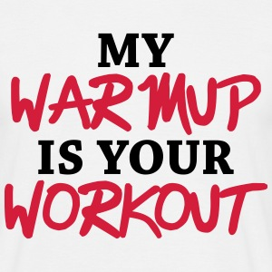 My warmup is your workout T-shirts - T-shirt herr