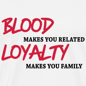 Blood makes you related... T-Shirts - Men's Premium T-Shirt